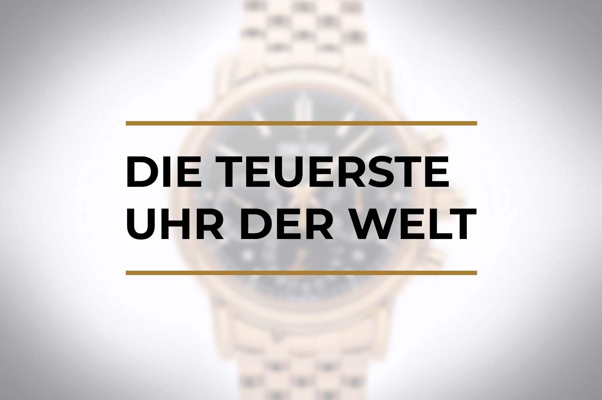 Die teuerste Uhr der Welt – die teuersten Uhren