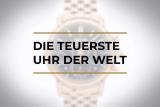 Die teuerste Uhr der Welt | Übersicht der 10 teuersten Armbanduhren